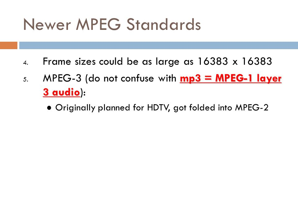 Newer MPEG Standards Frame sizes could be as large as 16383 x 16383