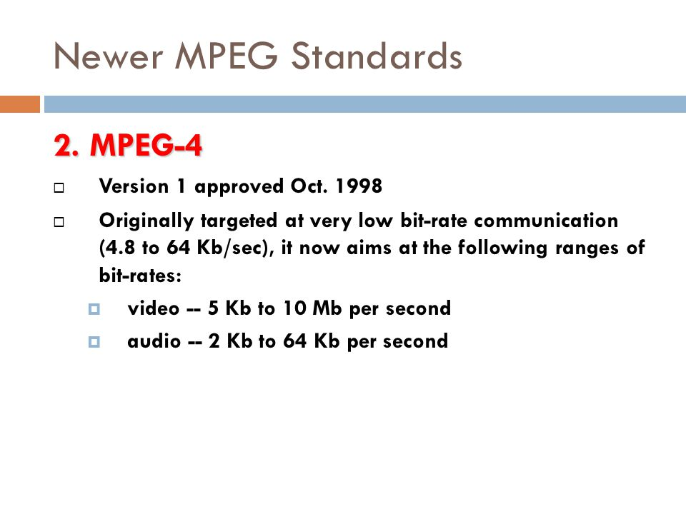 Newer MPEG Standards 2. MPEG-4 Version 1 approved Oct. 1998