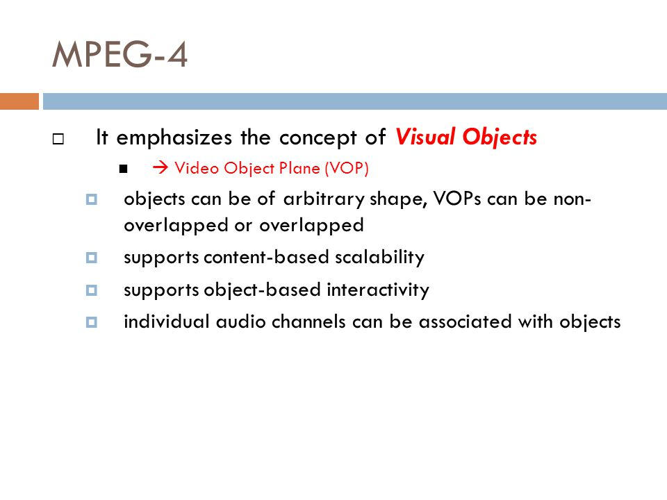 MPEG-4 It emphasizes the concept of Visual Objects