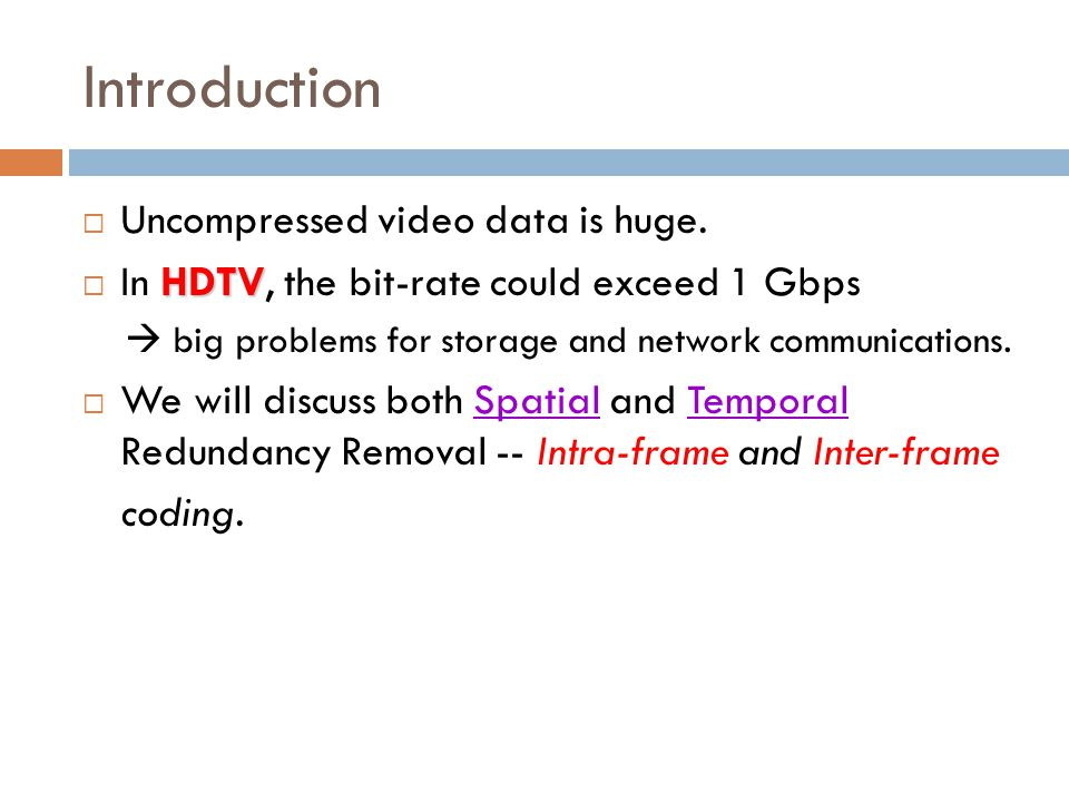 Introduction Uncompressed video data is huge.