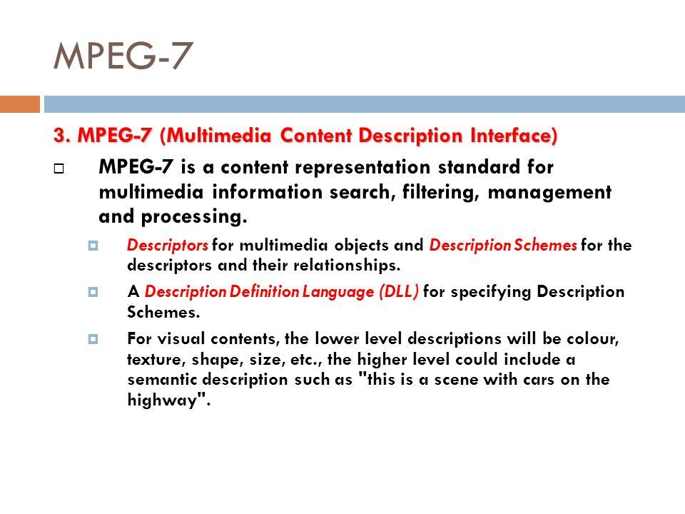 MPEG-7 3. MPEG-7 (Multimedia Content Description Interface)