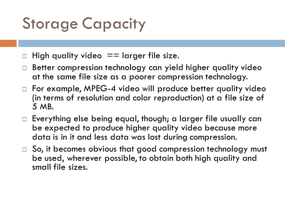 Storage Capacity High quality video == larger file size.