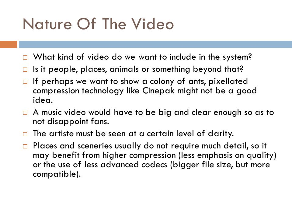 Nature Of The Video What kind of video do we want to include in the system Is it people, places, animals or something beyond that
