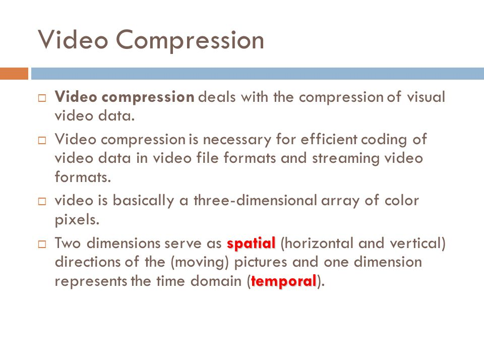 Video Compression Video compression deals with the compression of visual video data.