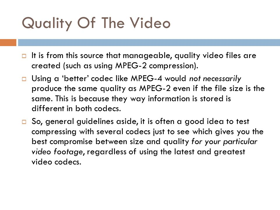 Quality Of The Video It is from this source that manageable, quality video files are created (such as using MPEG-2 compression).