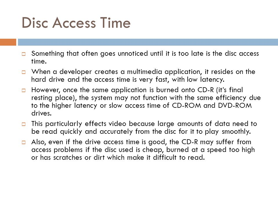 Disc Access Time Something that often goes unnoticed until it is too late is the disc access time.