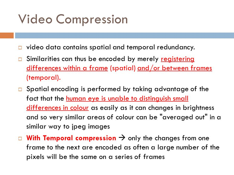 Video Compression video data contains spatial and temporal redundancy.