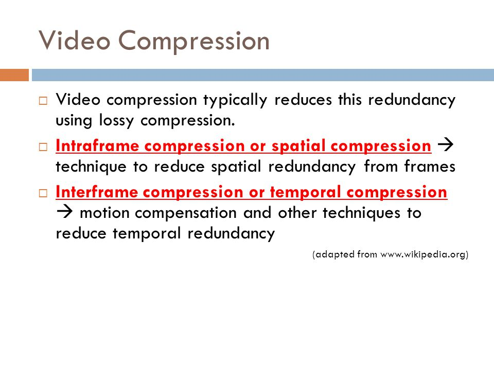 Video Compression Video compression typically reduces this redundancy using lossy compression.