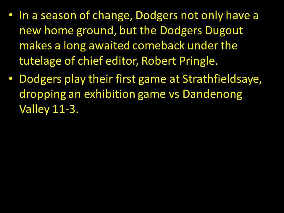 In a season of change, Dodgers not only have a new home ground, but the Dodgers Dugout makes a long awaited comeback under the tutelage of chief editor, Robert Pringle.