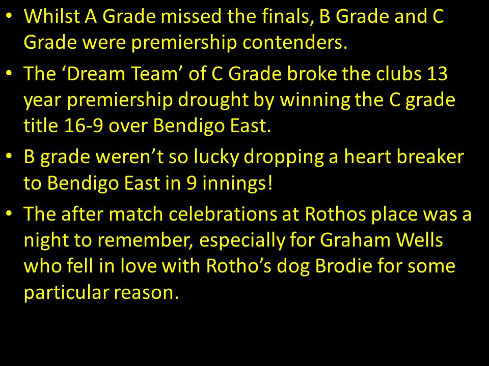 Whilst A Grade missed the finals, B Grade and C Grade were premiership contenders.
