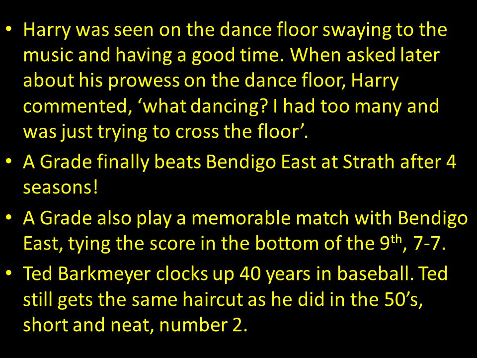 Harry was seen on the dance floor swaying to the music and having a good time. When asked later about his prowess on the dance floor, Harry commented, 'what dancing I had too many and was just trying to cross the floor'.