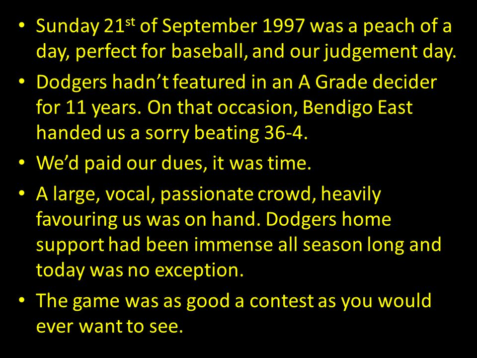 Sunday 21st of September 1997 was a peach of a day, perfect for baseball, and our judgement day.