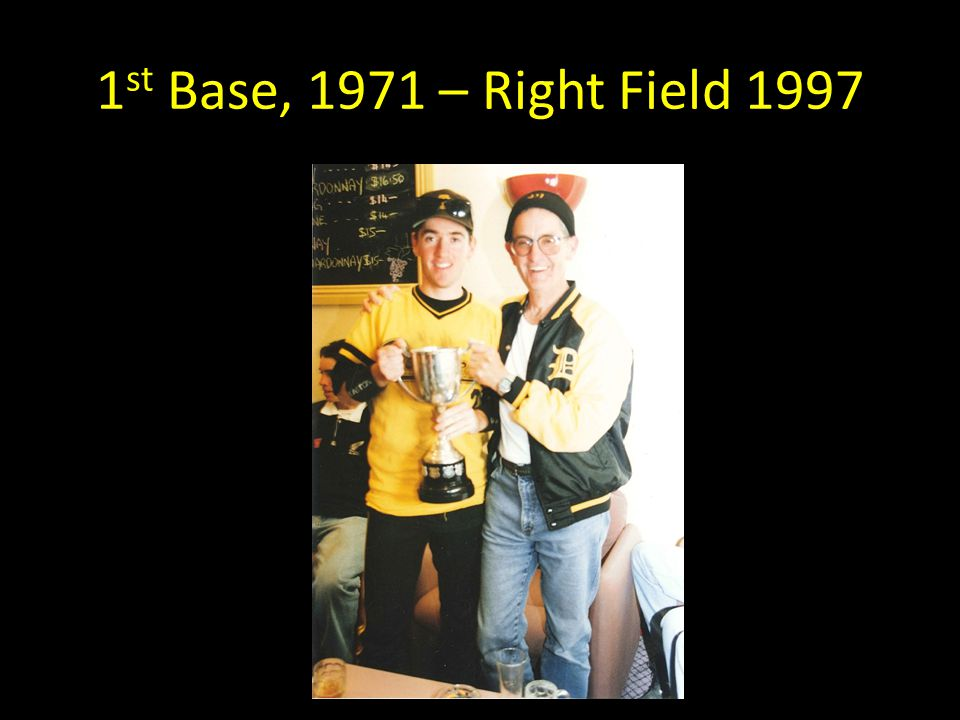 1st Base, 1971 – Right Field 1997