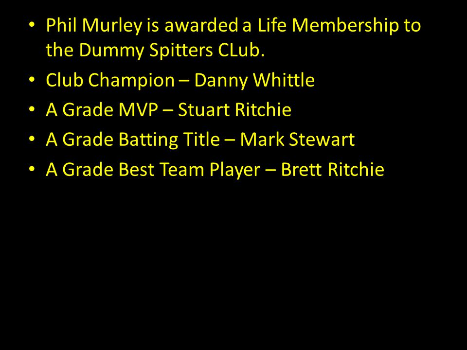 Phil Murley is awarded a Life Membership to the Dummy Spitters CLub.