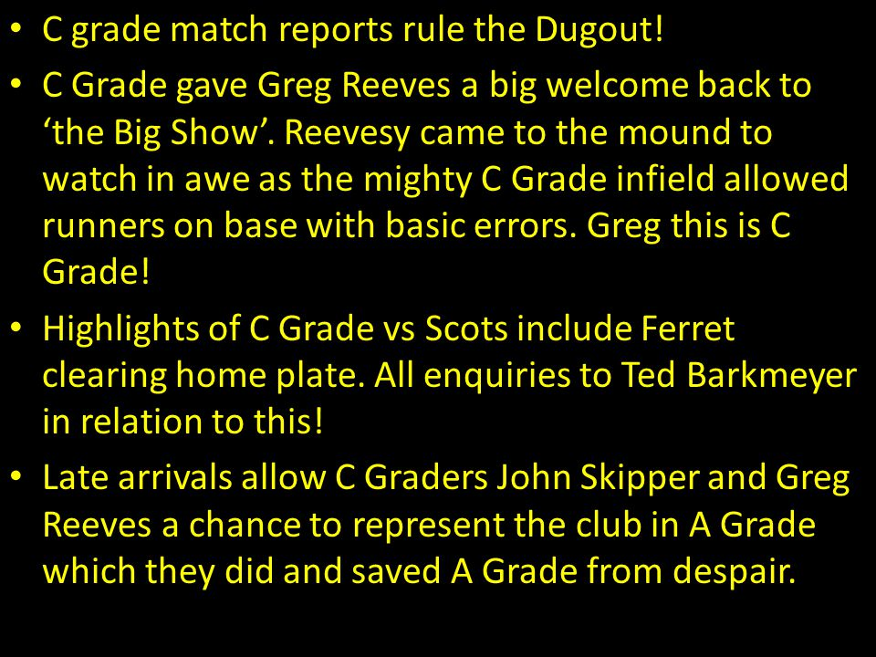 C grade match reports rule the Dugout!