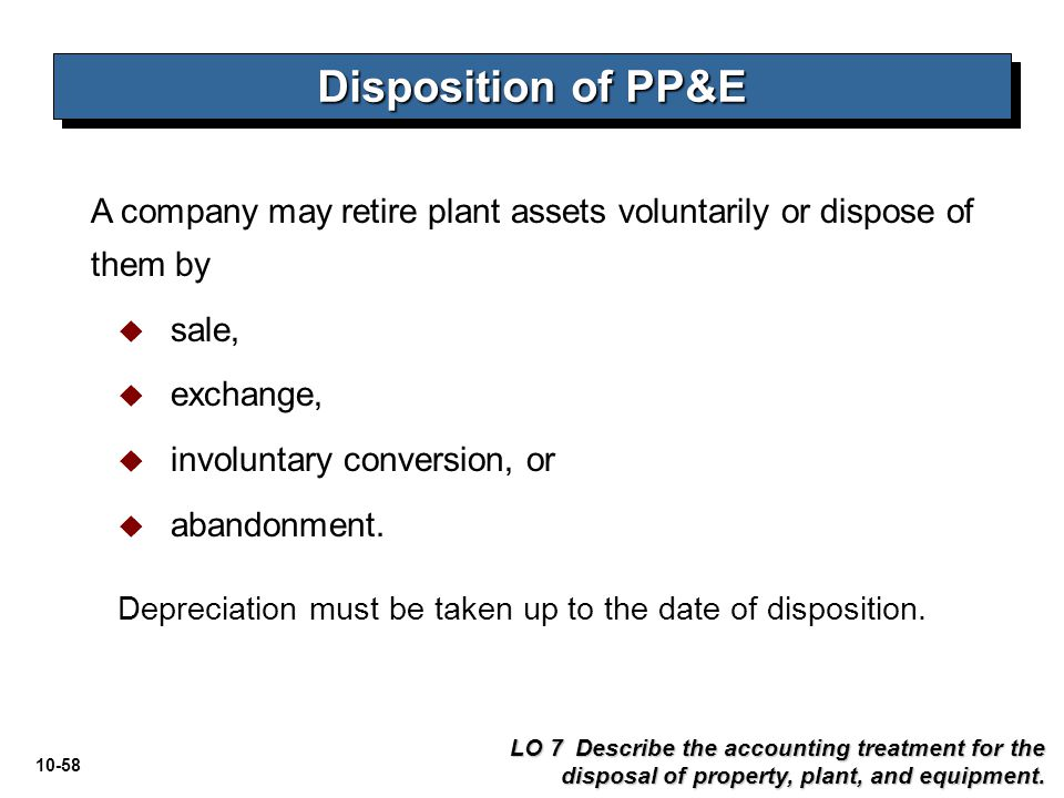 Disposition of PP&E A company may retire plant assets voluntarily or dispose of them by. sale, exchange,