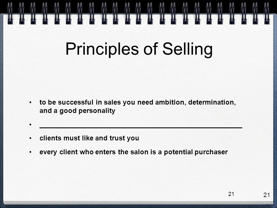 Principles of Selling to be successful in sales you need ambition, determination, and a good personality.