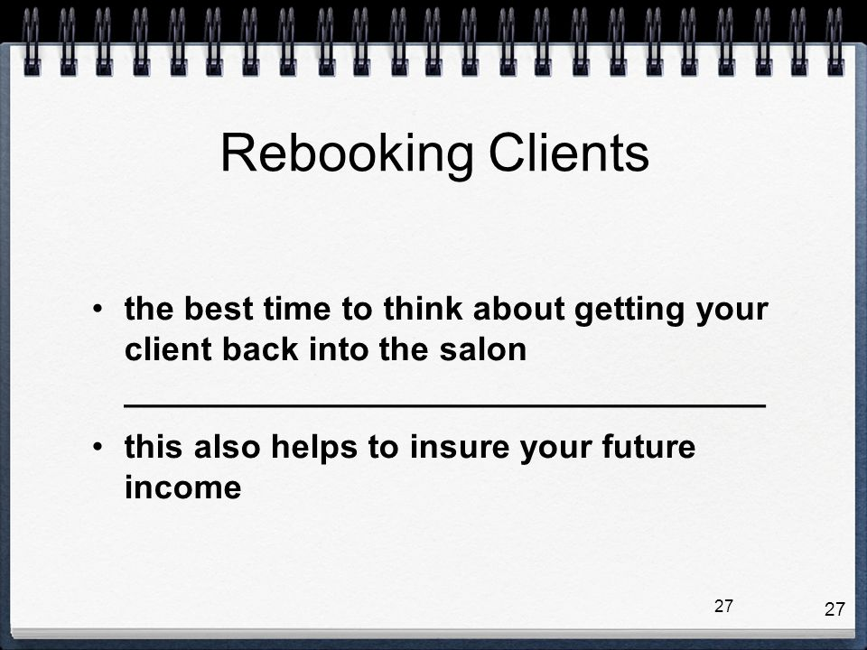 Rebooking Clients the best time to think about getting your client back into the salon __________________________________.