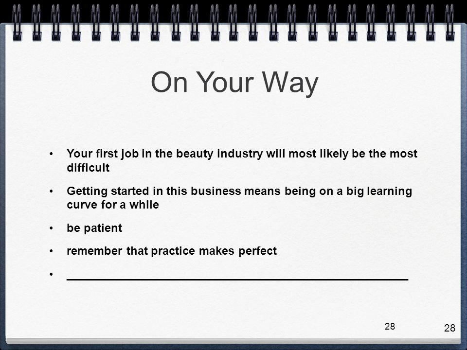 On Your Way Your first job in the beauty industry will most likely be the most difficult.