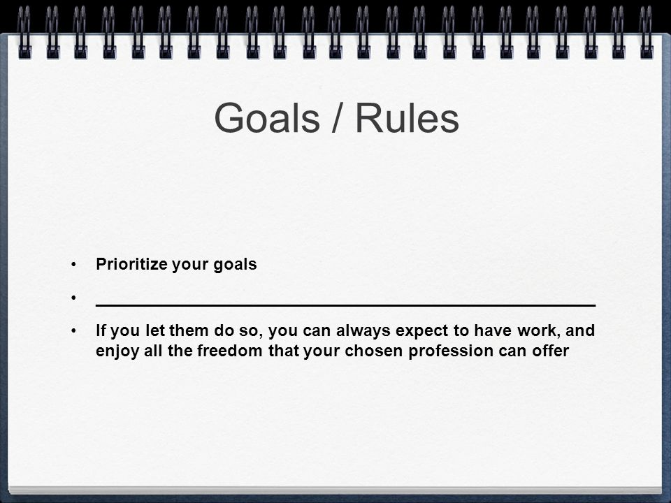 Goals / Rules Prioritize your goals