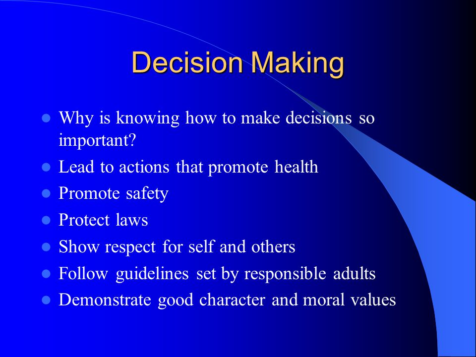 Decision Making Why is knowing how to make decisions so important