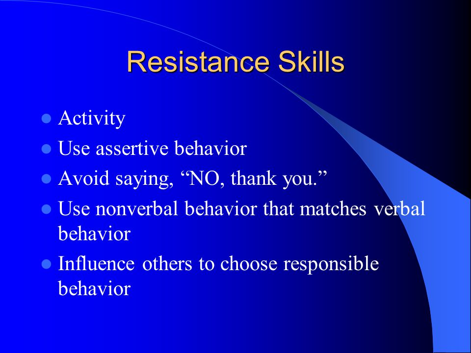 Resistance Skills Activity Use assertive behavior