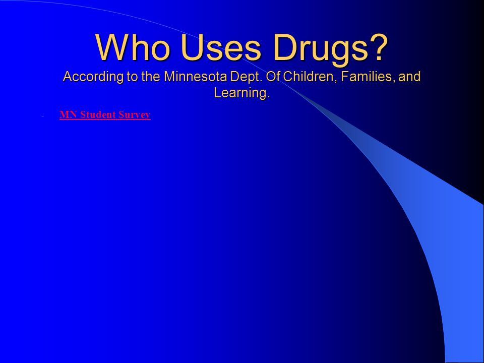 Who Uses Drugs. According to the Minnesota Dept