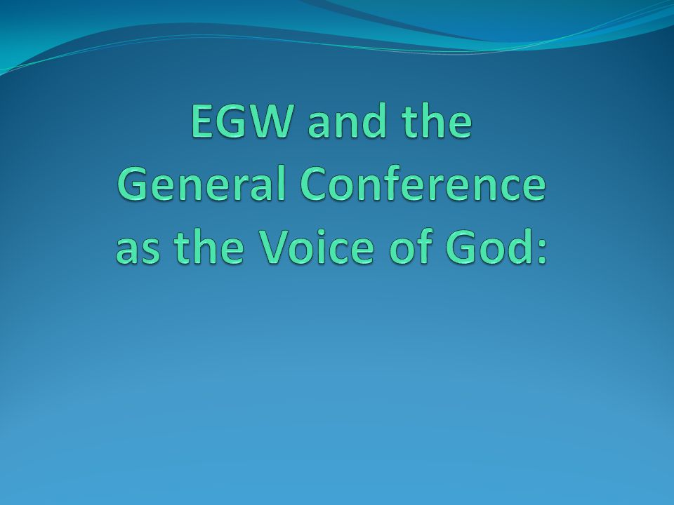 EGW and the General Conference as the Voice of God: