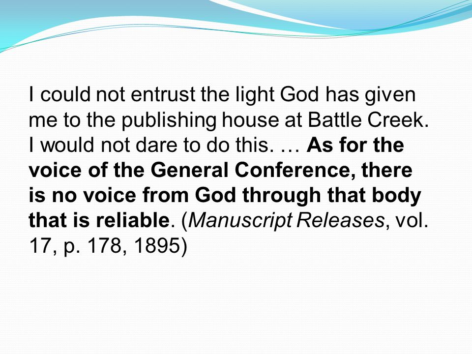 I could not entrust the light God has given me to the publishing house at Battle Creek.