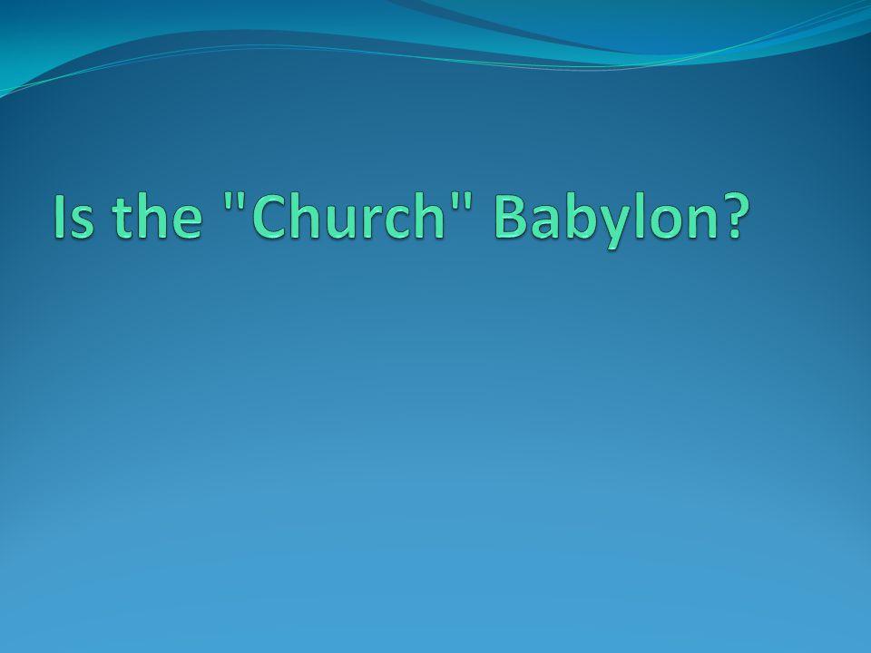 Is the Church Babylon