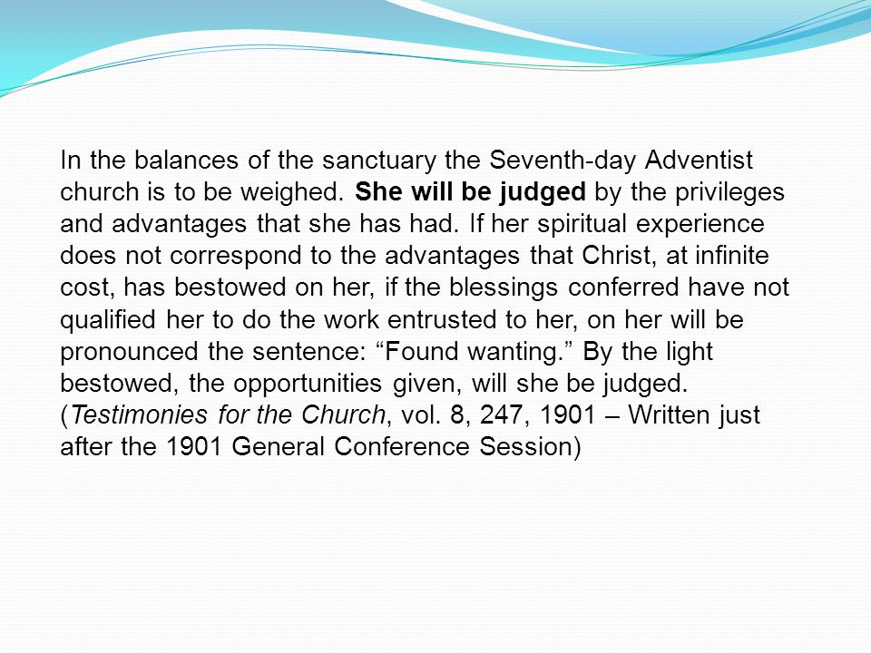 In the balances of the sanctuary the Seventh-day Adventist church is to be weighed.