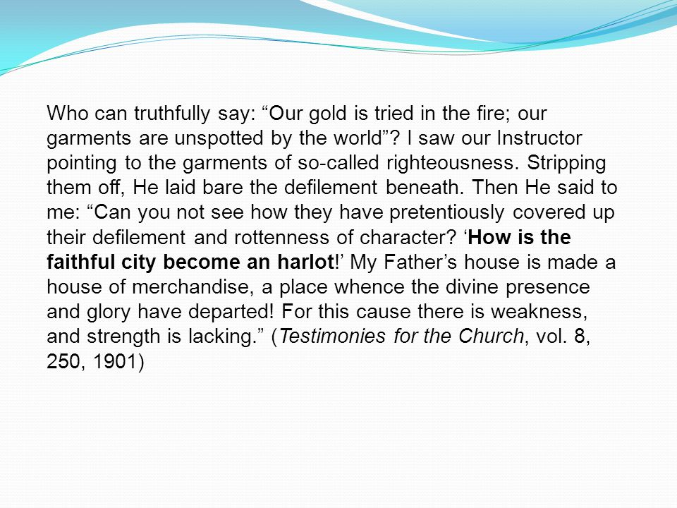 Who can truthfully say: Our gold is tried in the fire; our garments are unspotted by the world .