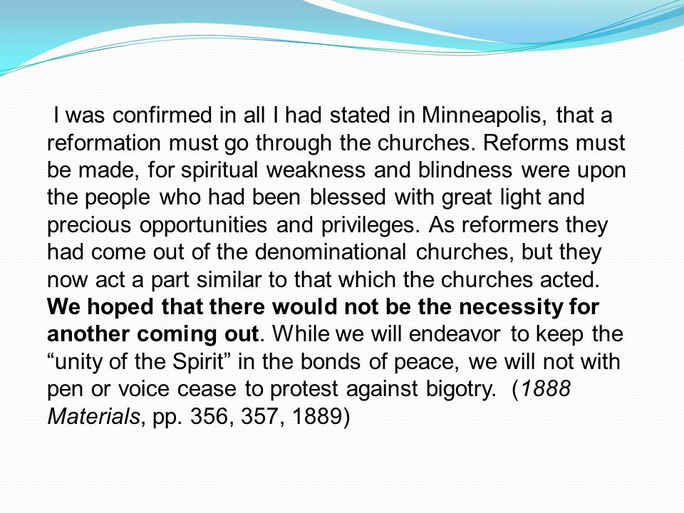 I was confirmed in all I had stated in Minneapolis, that a reformation must go through the churches.