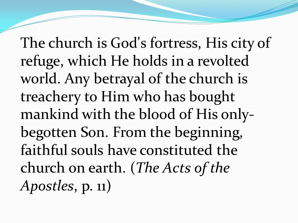 The church is God s fortress, His city of refuge, which He holds in a revolted world.