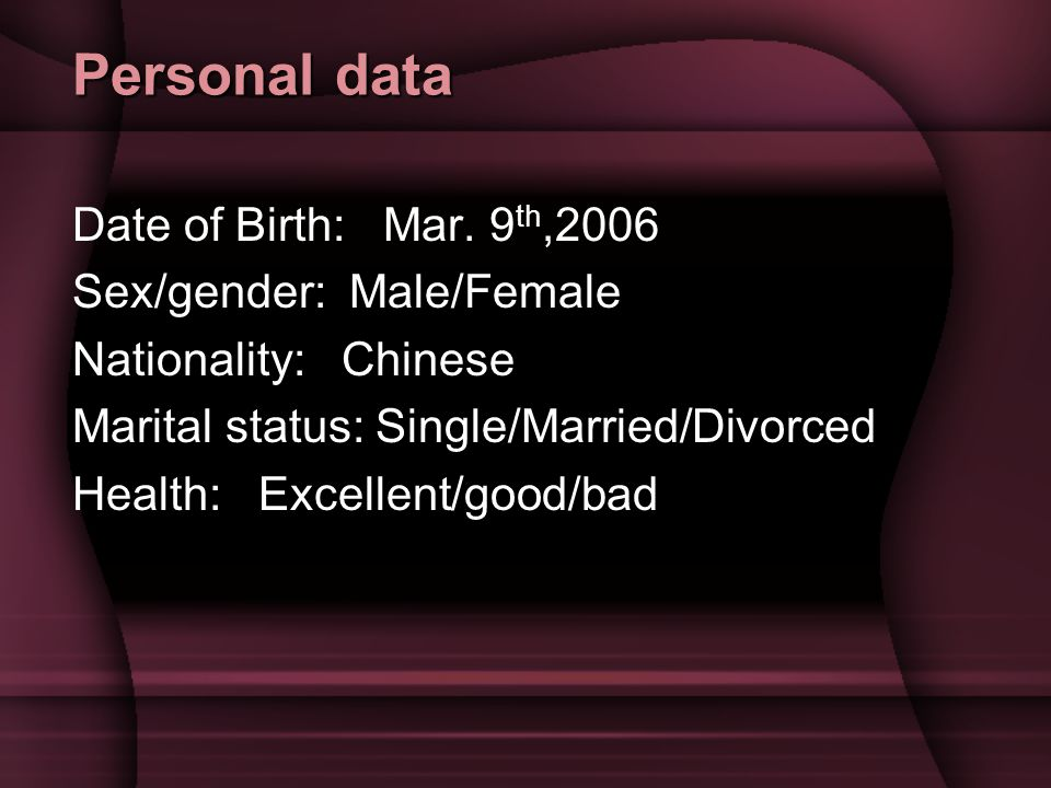 Personal data Date of Birth: Mar. 9th,2006 Sex/gender: Male/Female