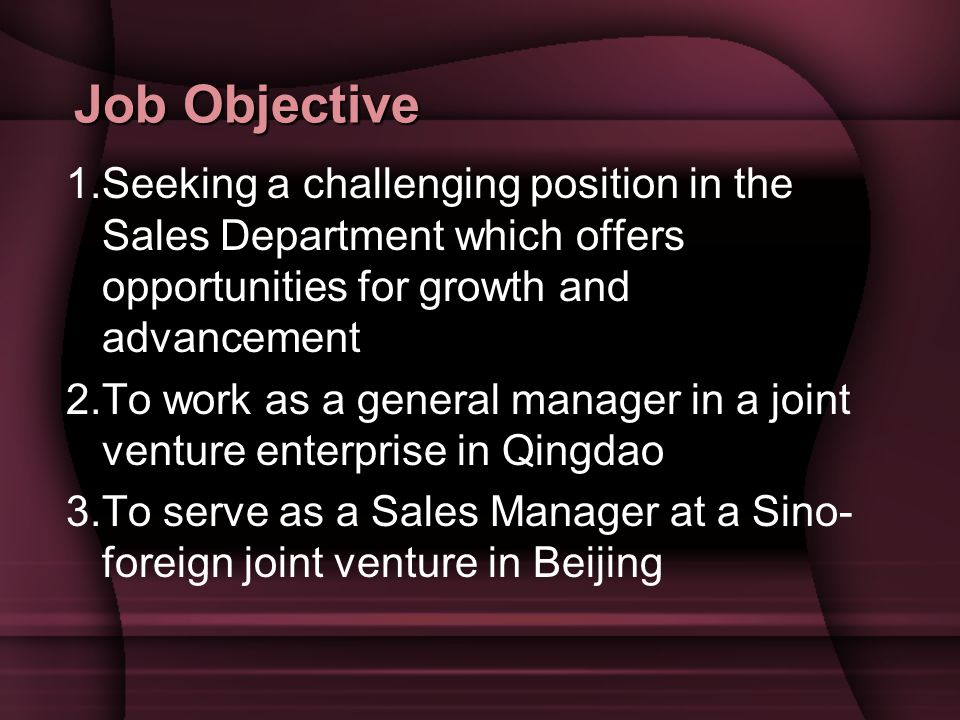 Job Objective 1.Seeking a challenging position in the Sales Department which offers opportunities for growth and advancement.