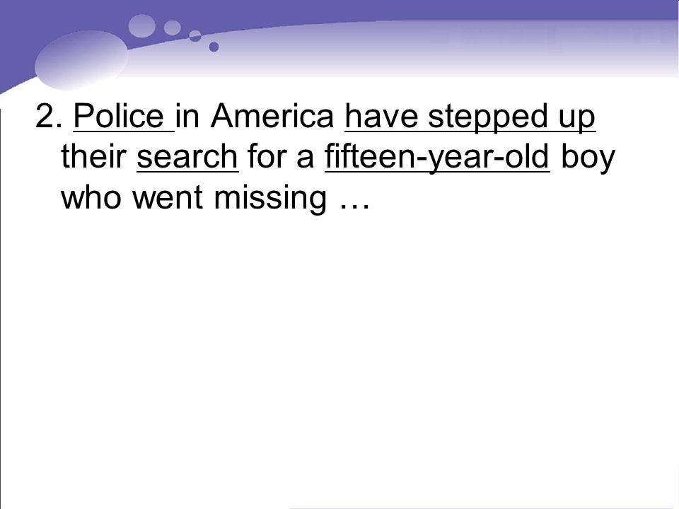2. Police in America have stepped up their search for a fifteen-year-old boy who went missing …