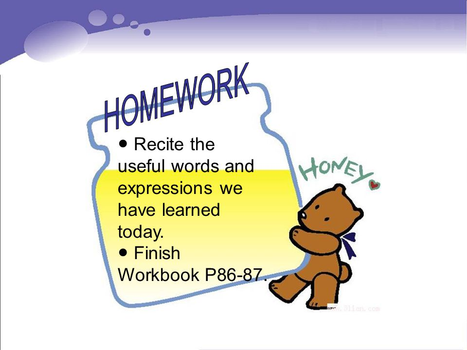 HOMEWORK ● Recite the useful words and expressions we have learned today. ● Finish Workbook P86-87.
