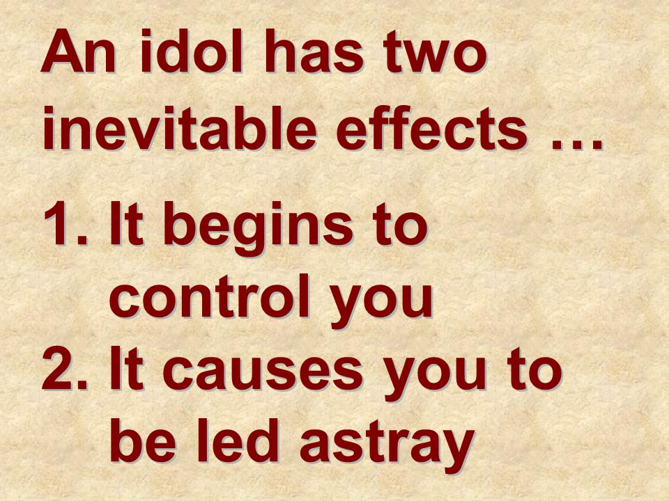 An idol has two inevitable effects …