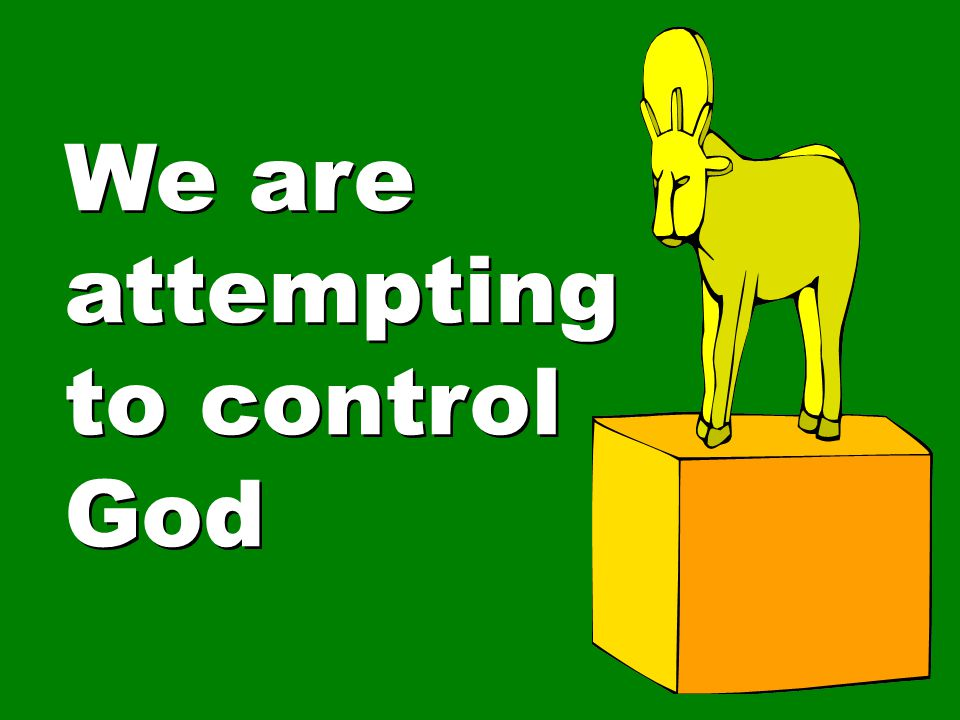 We are attempting to control God