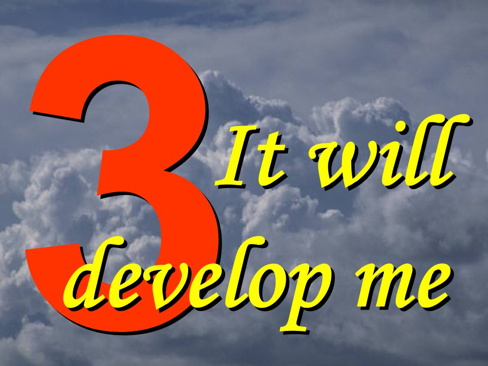 3 It will develop me