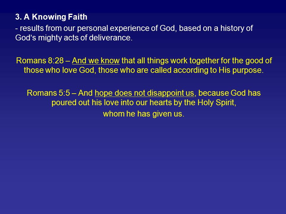 3. A Knowing Faith - results from our personal experience of God, based on a history of God's mighty acts of deliverance.