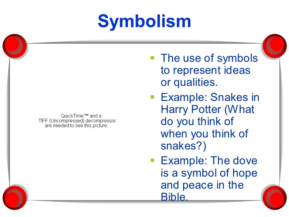 Symbolism The use of symbols to represent ideas or qualities.