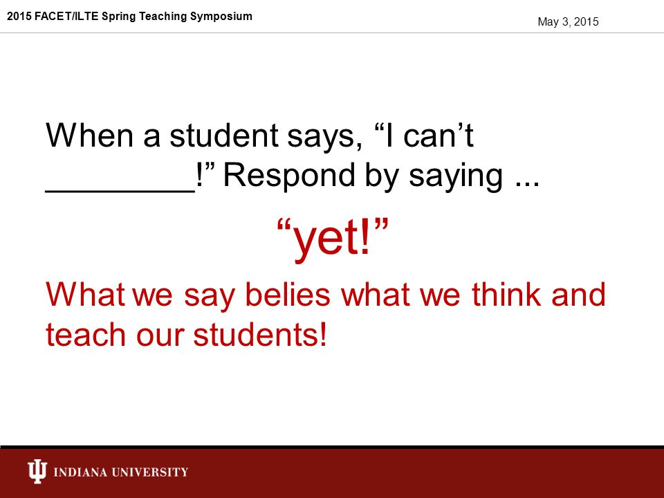 yet! When a student says, I can't ________! Respond by saying ...