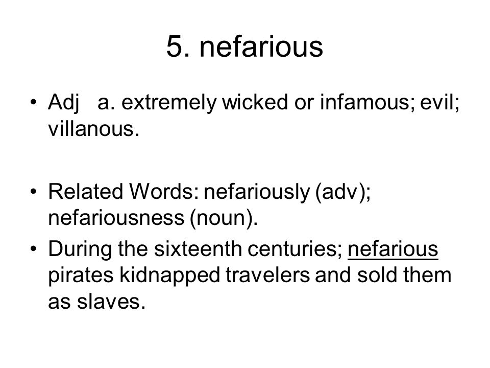5. nefarious Adj a. extremely wicked or infamous; evil; villanous.