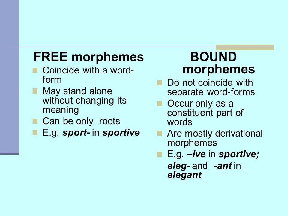 FREE morphemes BOUND morphemes