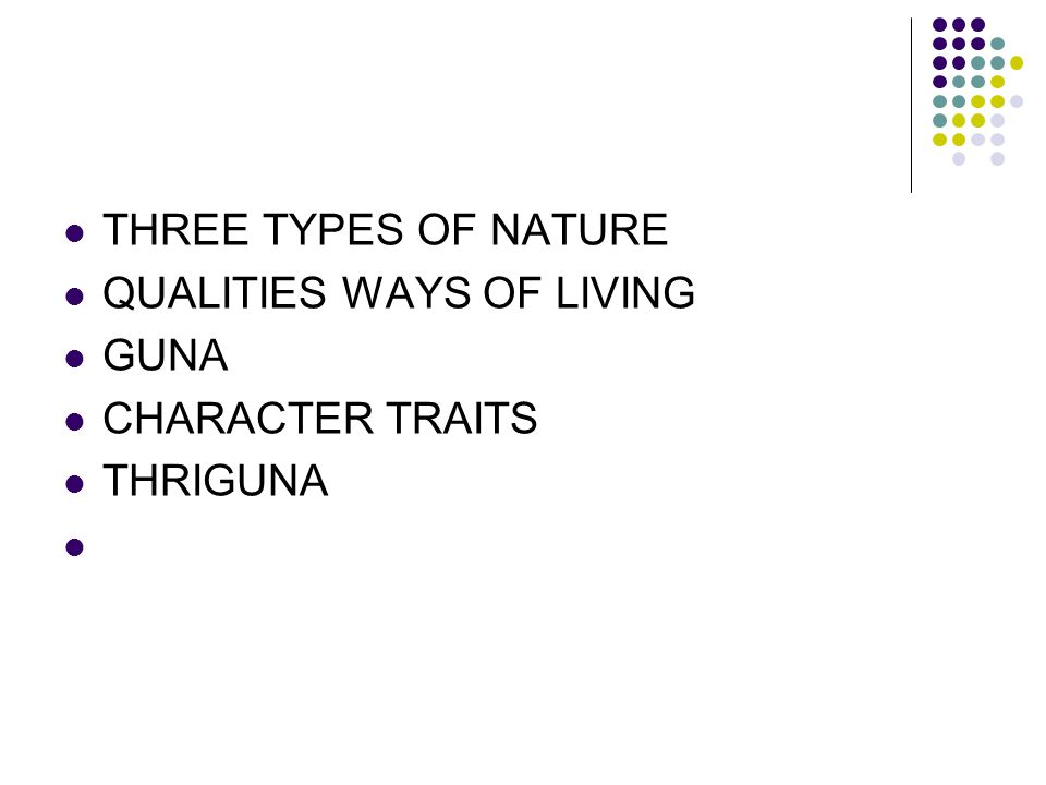 THREE TYPES OF NATURE QUALITIES WAYS OF LIVING GUNA CHARACTER TRAITS THRIGUNA