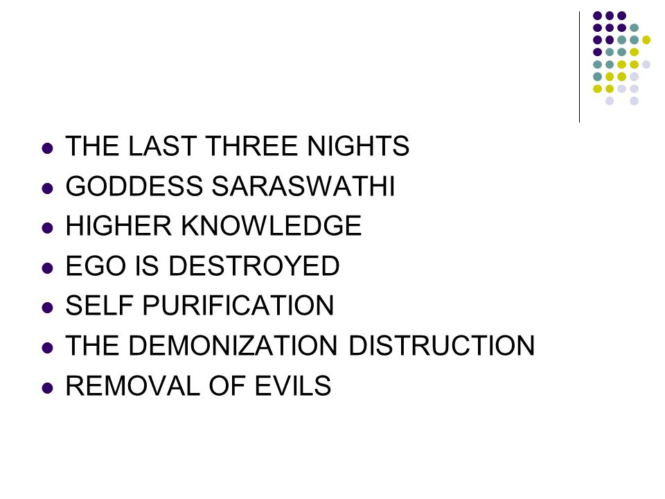 THE LAST THREE NIGHTS GODDESS SARASWATHI. HIGHER KNOWLEDGE. EGO IS DESTROYED. SELF PURIFICATION.