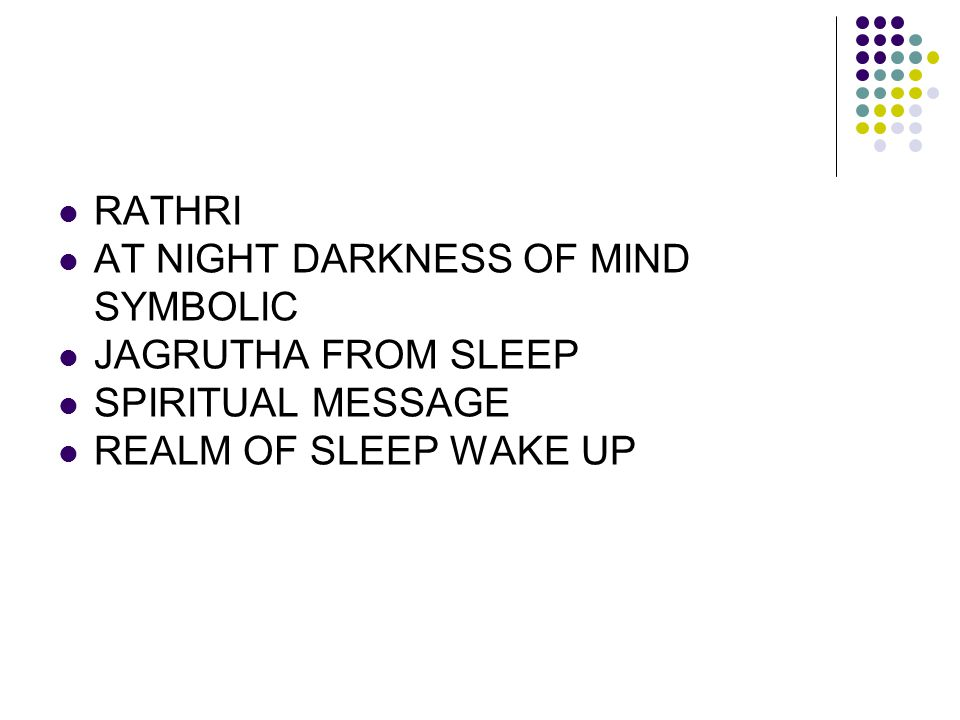 RATHRI AT NIGHT DARKNESS OF MIND SYMBOLIC. JAGRUTHA FROM SLEEP.