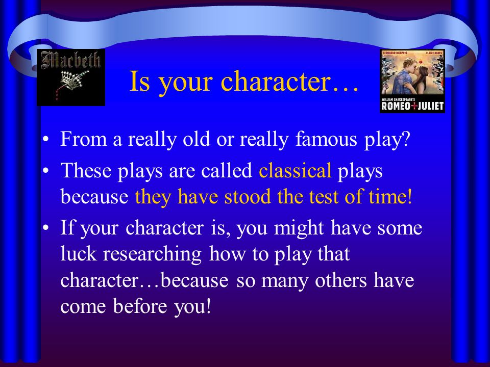 Is your character… From a really old or really famous play